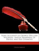 Some Account of George William Wilshere, Baron Bramwell of Hever, and His Opinions af Charles Fairfield