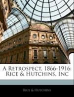 A Retrospect, 1866-1916 af Rice, . Hutchins