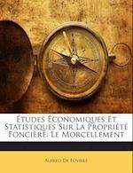 Etudes Economiques Et Statistiques Sur La Propriete Fonciere af Alfred De Foville