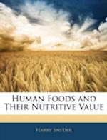 Human Foods and Their Nutritive Value af Harry Snyder