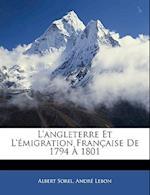 L'Angleterre Et L'Emigration Francaise de 1794 a 1801 af Andre Lebon, Albert Sorel
