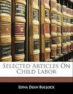 Selected Articles on Child Labor af Edna Dean Bullock