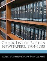 Check-List of Boston Newspapers, 1704-1780 af Albert Matthews, Mary Farwell Ayer
