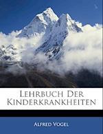 Lehrbuch Der Kinderkrankheiten af Alfred Vogel