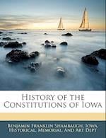 History of the Constitutions of Iowa af Benjamin Franklin Shambaugh