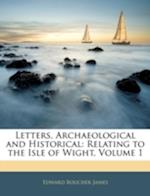 Letters, Archaeological and Historical af Edward Boucher James