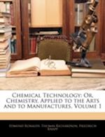 Chemical Technology af Friedrich Knapp, Edmund Ronalds, Thomas Richardson