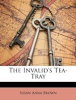 The Invalid's Tea-Tray af Susan Anna Brown