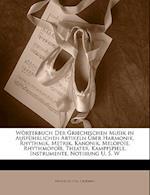 Worterbuch Der Griechischen Musik in Ausfuhrlichen Artikeln Ueber Harmonik, Rhythmik, Metrik, Kanonik, Melopoie, Rhythmopoie, Theater, Kampfspiele, In af Friedrich Von Drieberg