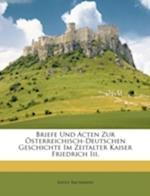 Briefe Und Acten Zur Osterreichisch-Deutschen Geschichte Im Zeitalter Kaiser Friedrich III. af Adolf Bachmann