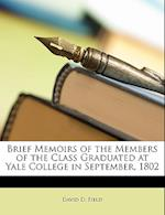 Brief Memoirs of the Members of the Class Graduated at Yale College in September, 1802 af David D. Field