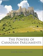 The Powers of Canadian Parliaments af Samuel James Watson