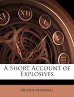 A Short Account of Explosives af Arthur Marshall