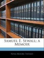 Samuel E. Sewall; A Memoir af Nina Moore Tiffany