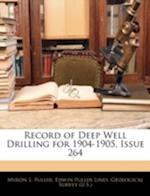 Record of Deep Well Drilling for 1904-1905, Issue 264 af Edwin Fuller Lines, Myron Leslie Fuller