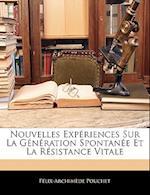 Nouvelles Experiences Sur La Generation Spontanee Et La Resistance Vitale af Felix-Archimede Pouchet, Flix-Archimde Pouchet