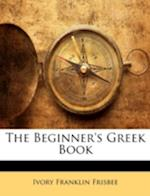 The Beginner's Greek Book af Ivory Franklin Frisbee