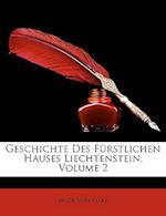 Geschichte Des Furstlichen Hauses Liechtenstein, Volume 2 af Jacob Von Falke