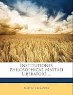 Institutiones Philosophicae Mattaei Liberatore ... af Matteo Liberatore