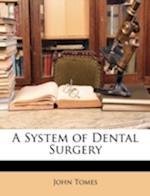 A System of Dental Surgery af John Tomes