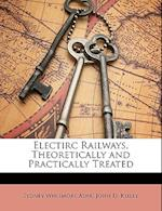 Electirc Railways, Theoretically and Practically Treated af Sydney Whitmore Ashe, John D. Keiley