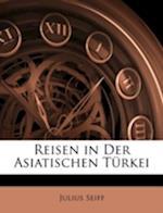 Reisen in Der Asiatischen Turkei af Julius Seiff