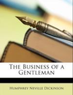 The Business of a Gentleman af Humphrey Neville Dickinson