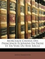 Morceaux Choisis Des Principaux Ecrivains En Prose Et En Vers Du Xvie Siecle af Arsene Darmesteter, Arsne Darmesteter