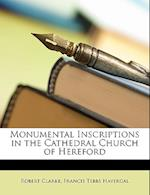 Monumental Inscriptions in the Cathedral Church of Hereford af Robert Clarke, Francis Tebbs Havergal