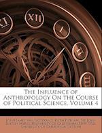 The Influence of Anthropology on the Course of Political Science, Volume 4 af John James Van Nostrand Jr., Ruth Putnam