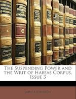 The Suspending Power and the Writ of Habeas Corpus, Issue 3 af James F. Johnston