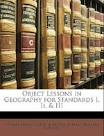 Object Lessons in Geography for Standards I, II, & III af Thomas Francis George Dexter, Alfred Hezekiah Garlick