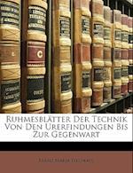 Ruhmesblatter Der Technik Von Den Urerfindungen Bis Zur Gegenwart af Franz Maria Feldhaus