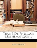 Traite de Physique Mathematique ... af Emile Mathieu