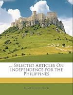 ... Selected Articles on Independence for the Philippines af Emma Louise Teich