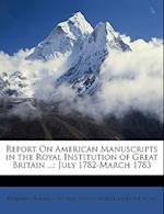 Report on American Manuscripts in the Royal Institution of Great Britain ... af Benjamin Franklin Stevens, Viscount William Howe Howe