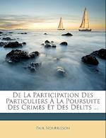 de La Participation Des Particuliers a la Poursuite Des Crimes Et Des Delits ... af Paul Nourrisson