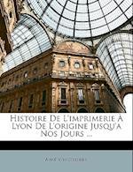 Histoire de L'Imprimerie a Lyon de L'Origine Jusqu'a Nos Jours ... af Aime Vingtrinier