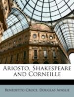 Ariosto, Shakespeare and Corneille af Benedetto Croce, Douglas Ainslie