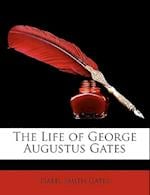 The Life of George Augustus Gates af Isabel Smith Gates