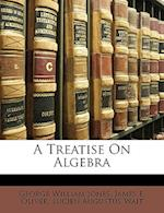 A Treatise on Algebra af Lucien Augustus Wait, James E. Oliver, George William Jones