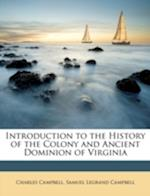 Introduction to the History of the Colony and Ancient Dominion of Virginia af Charles Campbell, Samuel Legrand Campbell