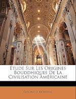 Tude Sur Les Origines Bouddhiques de La Civilisation Amricaine af Gustave D'Eichthal