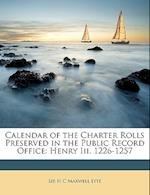 Calendar of the Charter Rolls Preserved in the Public Record Office af H. C. Maxwell Lyte, Henry Churchill Maxwell Lyte