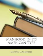 Manhood in Its American Type af Martyn Summerbell