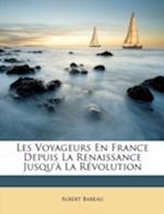 Les Voyageurs En France Depuis La Renaissance Jusqu' La Rvolution