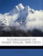 Autobiography of Henry Taylor, 1800-(1875).