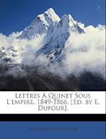 Lettres a Quinet Sous L'Empire, 1849-1866, [Ed. by E. Dufour]. af Theophile Dufour