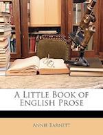A Little Book of English Prose af Annie Barnett