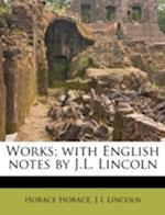Works; With English Notes by J.L. Lincoln af Horace Horace, J. L. Lincoln